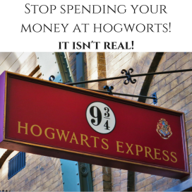 Stop spending your money at hogworts!